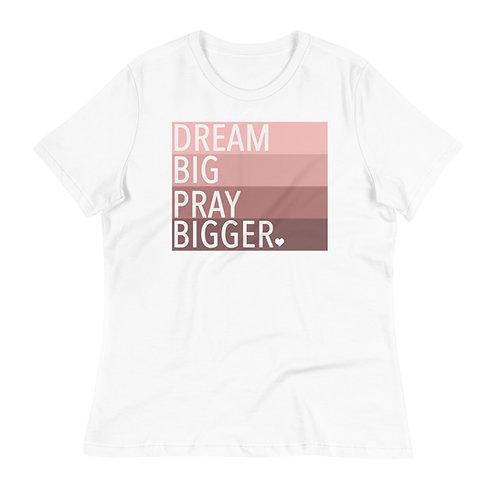 Dream Big Pray Bigger Women's Relaxed T-Shirt