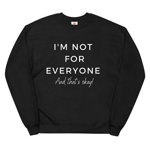 I'm not for everyone and that's okay fleece sweatshirt