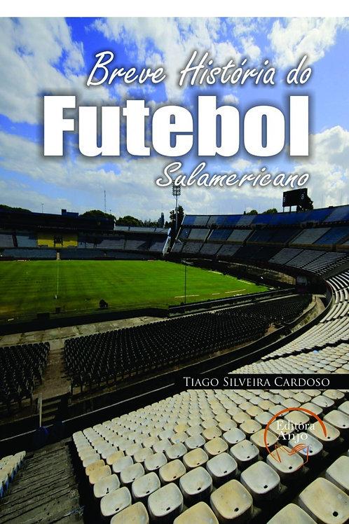 Uma breve História do Futebol Sul-Americano - AUTOR TIAGO SILVEIRA