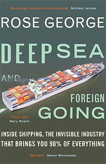 Deep Sea and Foreign Going book on shipping by Rose George