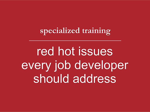 Red Hot Issues Every Job Developer Must Address
