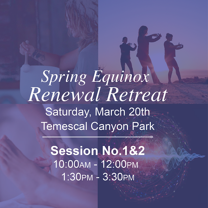 Spring Equinox Retreat SESSION #1 & 2 - FULL DAY