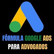 FÓRMULA GOOGLE ADS PARA ADVOGADOS.png