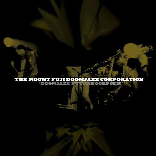 The Mount Fuji Doomjazz Corporation - Doomjazz Future Corpses!
