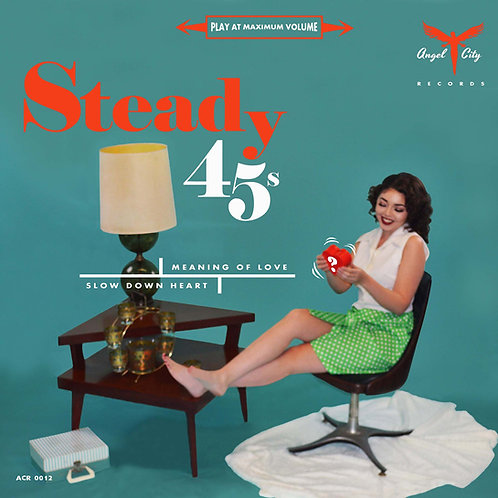 STEADY 45s Meaning of Love / Slow Down Heart