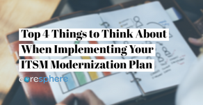 Top 4 Things to Think About When Implementing Your ITSM Modernization Plan