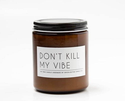 DONT KILL MY VIBE CANDLE