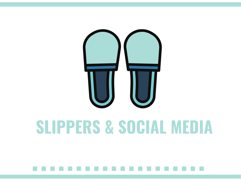 Slippers and Social Media