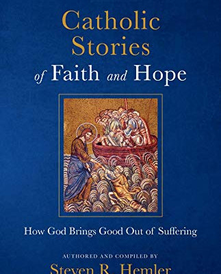 Catholic Stories of Faith & Hope - How God Brings Good Out of Suffering