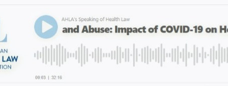 AHLA Speaking of Health Law - Fraud and Abuse: Impact of COVID-19 on Health Care Fair Market Value