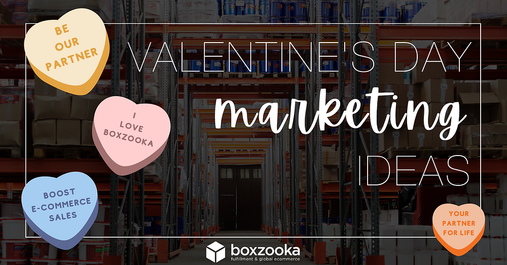 Boxzooka Fulfillment & Global E-commerce's Valentines Day Marketing Ideas