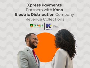 XPRESS PAYMENTS PARTNERS WITH KANO ELECTRIC DISTRIBUTION COMPANY ON REVENUE COLLECTION