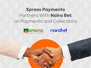XPRESS PAYMENTS PARTNERS WITH NAIRA BET ON PAYMENTS AND COLLECTIONS
