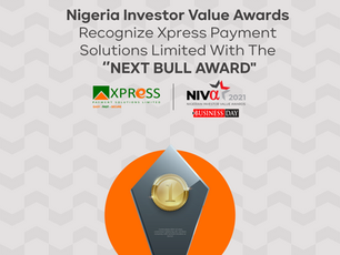 """NIGERIA INVESTOR VALUE AWARDS RECOGNIZE XPRESS PAYMENT SOLUTIONS LIMITED WITH THE """"NEXT BULL AWARD"""""""