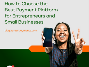 How to Choose the Best Payment Platform for Entrepreneurs and Small Businesses