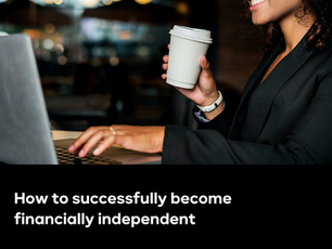 How to Successfully Become financially Independent