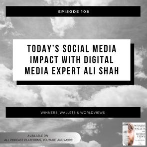 Ep 108- Today's Social Media Impact with Digital Media Expert Ali Shah