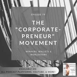 """Episode 79- The """"Corporate-preneur"""" Movement"""
