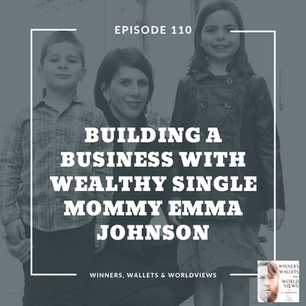 Ep 110- Building a Business with Wealthy Single Mommy Emma Johnson
