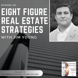 Episode 103- Eight Figure Real Estate Strategies with Jim Young