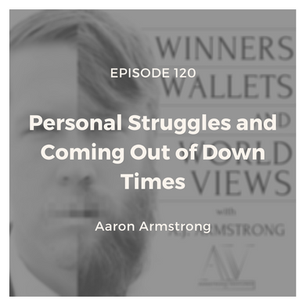 Episode 120- Personal Struggles and Coming Out of Down Times