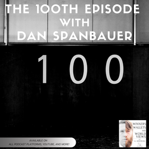 Episode 100- The 100th Episode with Guest Dan Spanbauer