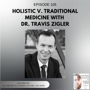Ep 105- Holistic v. Traditional Medicine with Dr. Travis Zigler