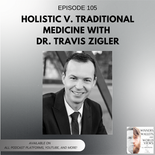 Ep 105- Holistic v. Traditional Medicine with Dr. Travis Zigler
