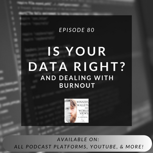 Episode 80- Is Your Data Right? And Dealing With Burnout