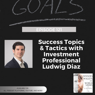 Episode 121- Success Topics & Tactics with Investment Professional Ludwig Diaz