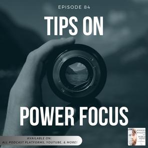 Episode 84- Tips on Power Focus
