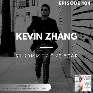 Episode 104- $0-20MM in One Year with Kevin Zhang