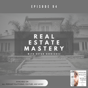 Episode 94- Real Estate Mastery with Bryan Rodriguez