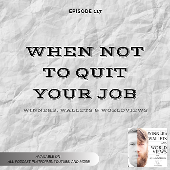EPISODE 117- When Not to Quit Your Job (