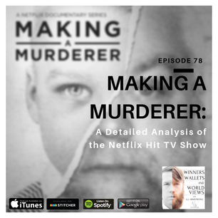 Episode 78- Making A Murderer: A Detailed Analysis of the Netflix Hit TV Show