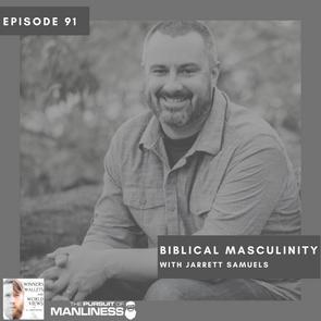 Episode 91- Biblical Masculinity with Jarrett Samuels