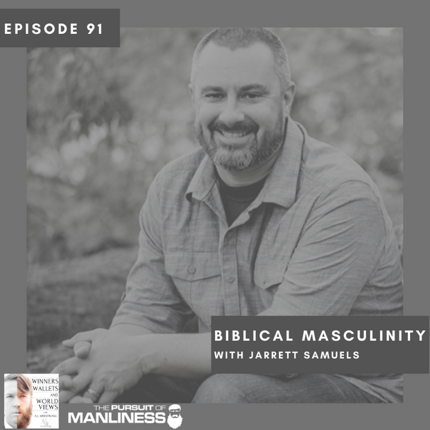 Episode 91- Biblical Masculinity with Jarrett Samuels