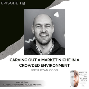 Episode 115- Carving Out a Market Niche in a Crowded Environment with Ryan Coon