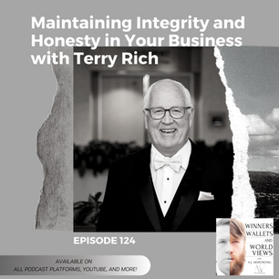 Episode 124- Maintaining Integrity and Honesty in Your Business with Terry Rich