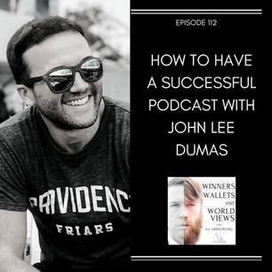 Episode 112- How to Have a Successful Podcast with John Lee Dumas