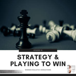 Episode 96- Strategy & Playing to Win