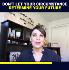 DOn't  Let Your Circumstance Determine Y