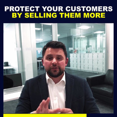 PROTECT YOUR CUSTOMERS BY SELLING THEM MORE