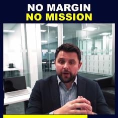 NO MARGIN = NO MISSION