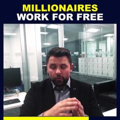 MILLIONAIRES WORK FOR FREE