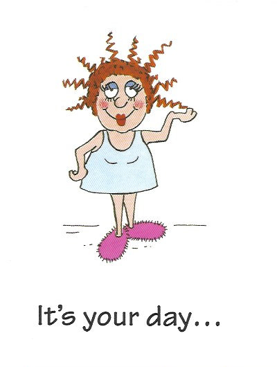 It's your day....