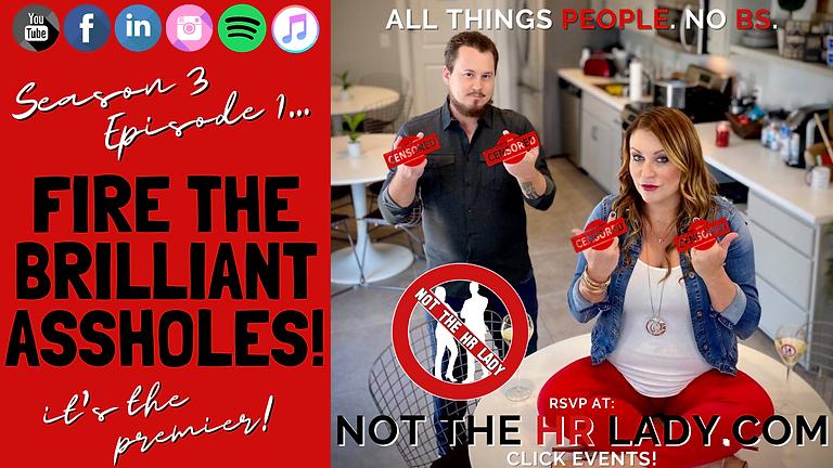 """Not the HR Lady Season 3 Premier... """"Fire Brilliant Assholes""""!"""