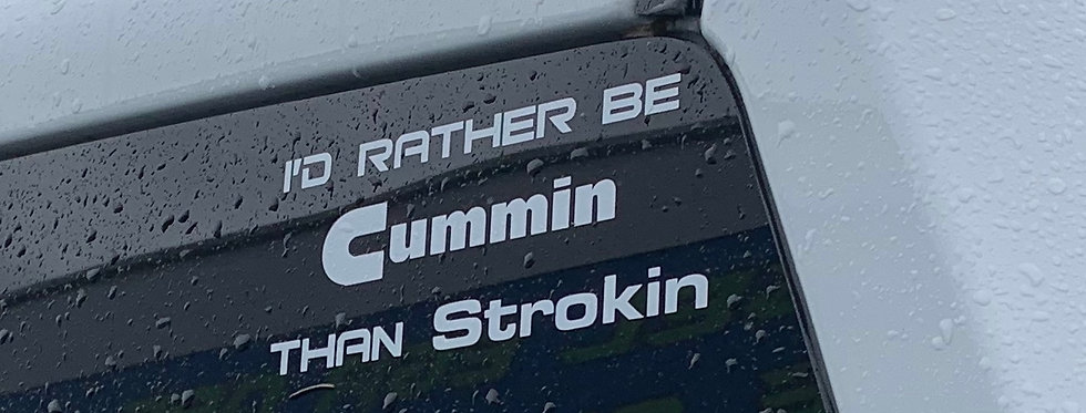 "Rather Be ""Cummin"" Than ""Strokin"" Decal"