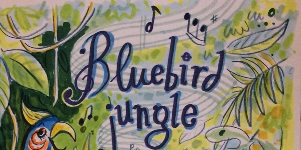 Sam. 07/03 : BLUEBIRD JUNGLE