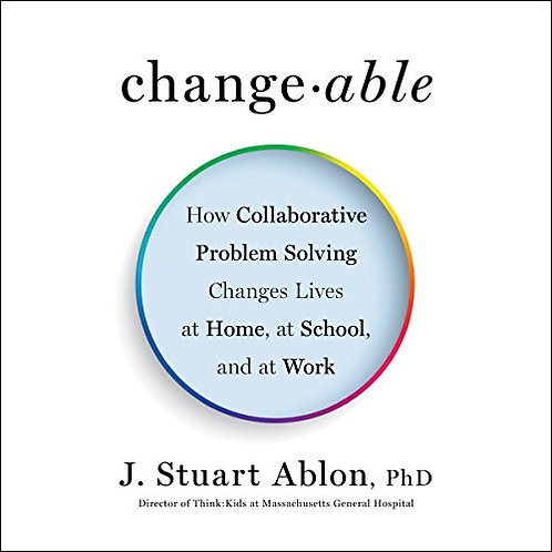Changeable: How Collaborative Problem Solving Changes Lives at Home, at School,